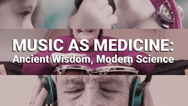 Music as Medicine: Ancient Wisdom, Modern Science